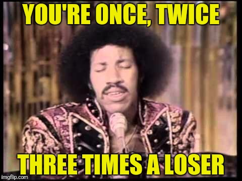 YOU'RE ONCE, TWICE THREE TIMES A LOSER | made w/ Imgflip meme maker