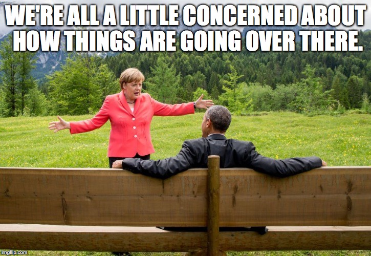 WE'RE ALL A LITTLE CONCERNED ABOUT HOW THINGS ARE GOING OVER THERE. | made w/ Imgflip meme maker