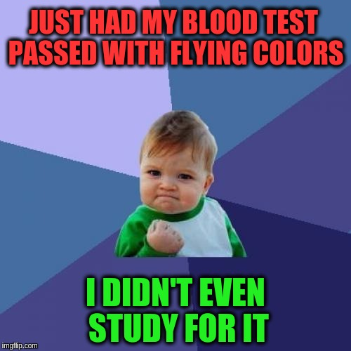 Success Kid Meme | JUST HAD MY BLOOD TEST PASSED WITH FLYING COLORS I DIDN'T EVEN STUDY FOR IT | image tagged in memes,success kid,funny,blood,blood test,tests | made w/ Imgflip meme maker