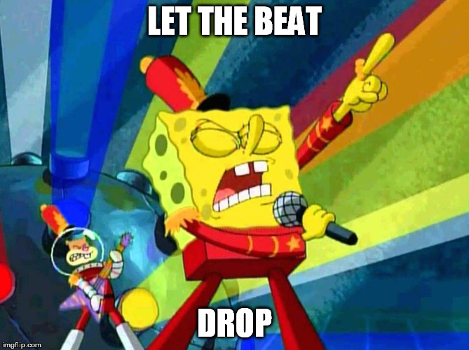 LET THE BEAT DROP | made w/ Imgflip meme maker