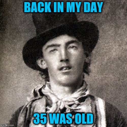 BACK IN MY DAY 35 WAS OLD | made w/ Imgflip meme maker