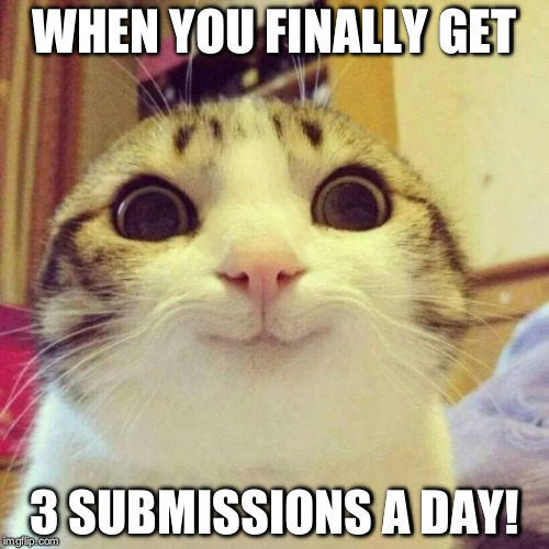 First time on this account in over a YEAR! | WHEN YOU FINALLY GET 3 SUBMISSIONS A DAY! | image tagged in memes,smiling cat,3 submissions,xanderthesweet | made w/ Imgflip meme maker