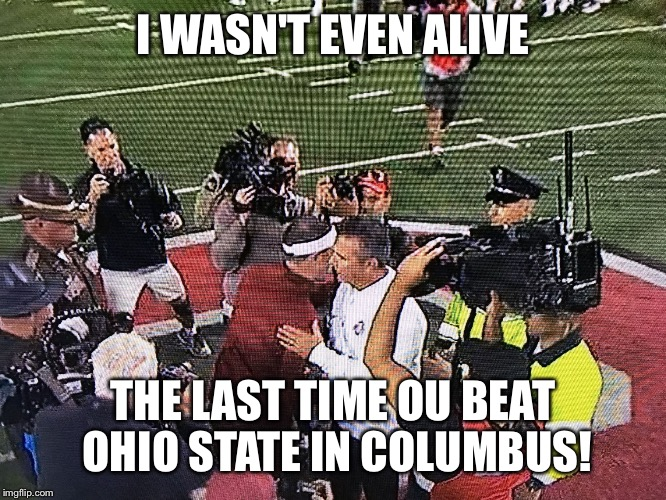 I WASN'T EVEN ALIVE THE LAST TIME OU BEAT OHIO STATE IN COLUMBUS! | image tagged in lincoln riley | made w/ Imgflip meme maker