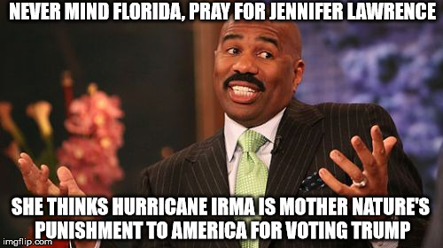 Steve Harvey Meme | SHE THINKS HURRICANE IRMA IS MOTHER NATURE'S PUNISHMENT TO AMERICA FOR VOTING TRUMP NEVER MIND FLORIDA, PRAY FOR JENNIFER LAWRENCE | image tagged in memes,steve harvey | made w/ Imgflip meme maker