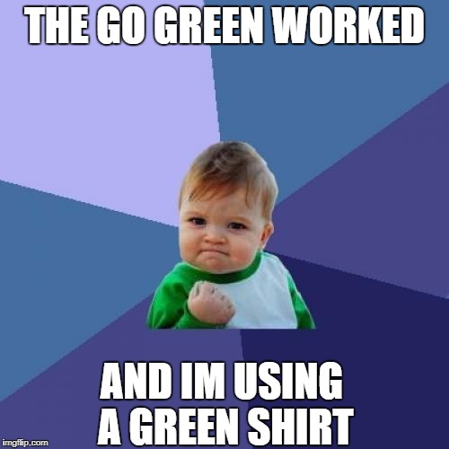 Success Kid Meme | THE GO GREEN WORKED AND IM USING A GREEN SHIRT | image tagged in memes,success kid | made w/ Imgflip meme maker