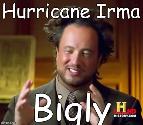 Ancient Aliens Meme | Hurricane Irma Bigly | image tagged in memes,ancient aliens | made w/ Imgflip meme maker