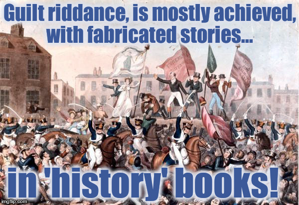 History & LIES! | Guilt riddance, is mostly achieved, with fabricated stories... in 'history' books! | image tagged in history,history of the world,lies,deception | made w/ Imgflip meme maker