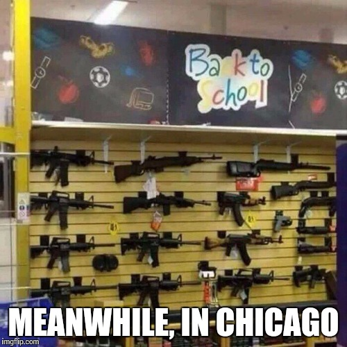 MEANWHILE, IN CHICAGO | image tagged in back to school gun sale | made w/ Imgflip meme maker