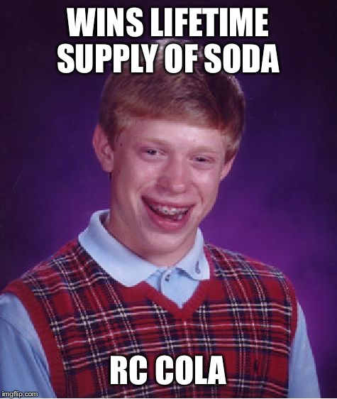 Bad Luck Brian Meme | WINS LIFETIME SUPPLY OF SODA RC COLA | image tagged in memes,bad luck brian | made w/ Imgflip meme maker