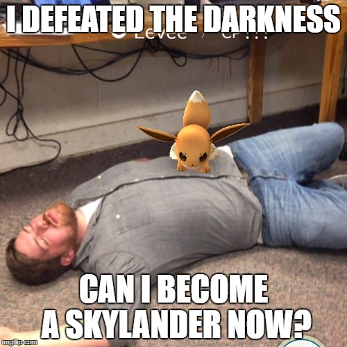End of Skylanders Week (Had to be made late) | I DEFEATED THE DARKNESS CAN I BECOME A SKYLANDER NOW? | image tagged in angry eevee | made w/ Imgflip meme maker