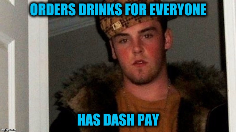 ORDERS DRINKS FOR EVERYONE HAS DASH PAY | made w/ Imgflip meme maker
