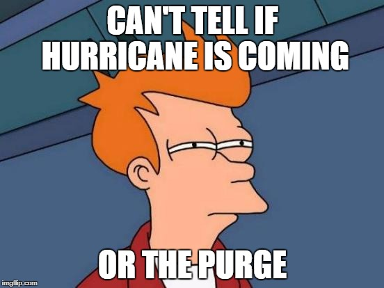 Futurama Fry Meme | CAN'T TELL IF HURRICANE IS COMING OR THE PURGE | image tagged in memes,futurama fry | made w/ Imgflip meme maker