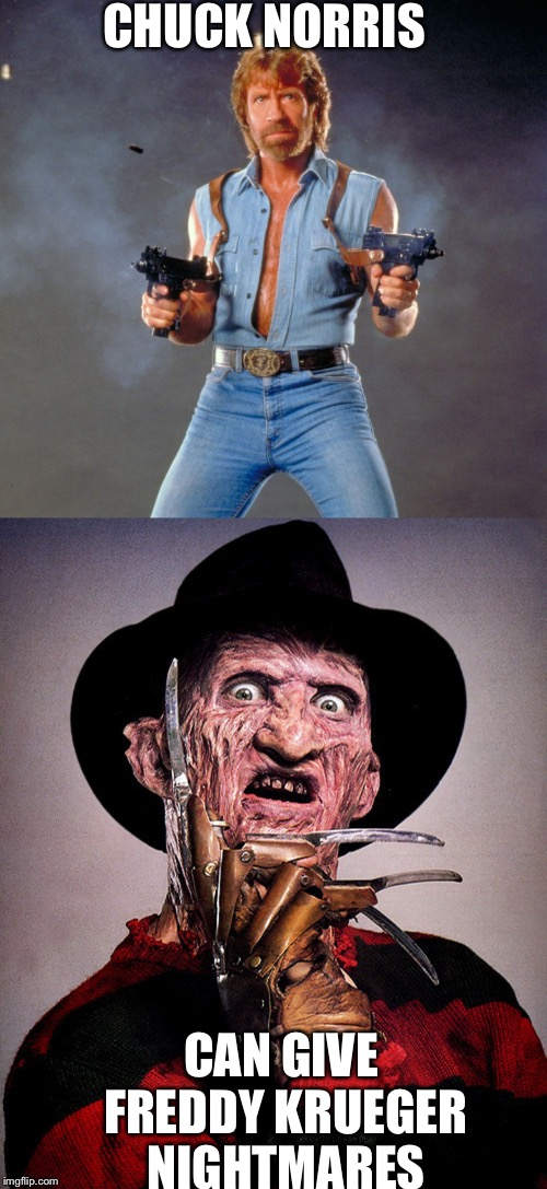 Freddy's going to need a lot of therapy  | CHUCK NORRIS CAN GIVE FREDDY KRUEGER NIGHTMARES | image tagged in freddy krueger,chuck norris guns,nightmare on elm street | made w/ Imgflip meme maker