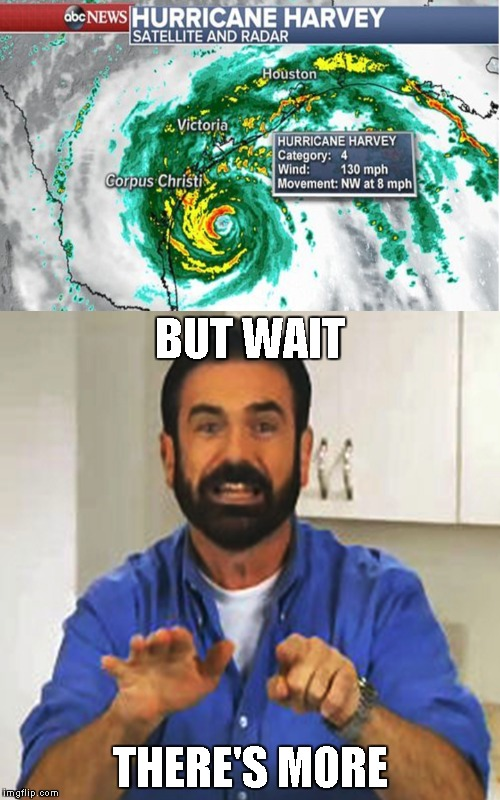 BUT WAIT THERE'S MORE | image tagged in hurricane harvey,hurricane irma,hurricane jose,but wait there's more,hurricane | made w/ Imgflip meme maker