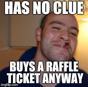 HAS NO CLUE BUYS A RAFFLE TICKET ANYWAY | made w/ Imgflip meme maker