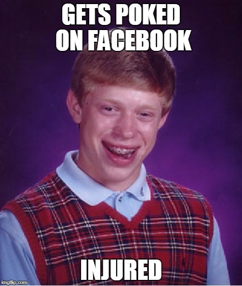 Bad Luck Brian Facebook | GETS POKED ON FACEBOOK INJURED | image tagged in memes,bad luck brian,facebook | made w/ Imgflip meme maker