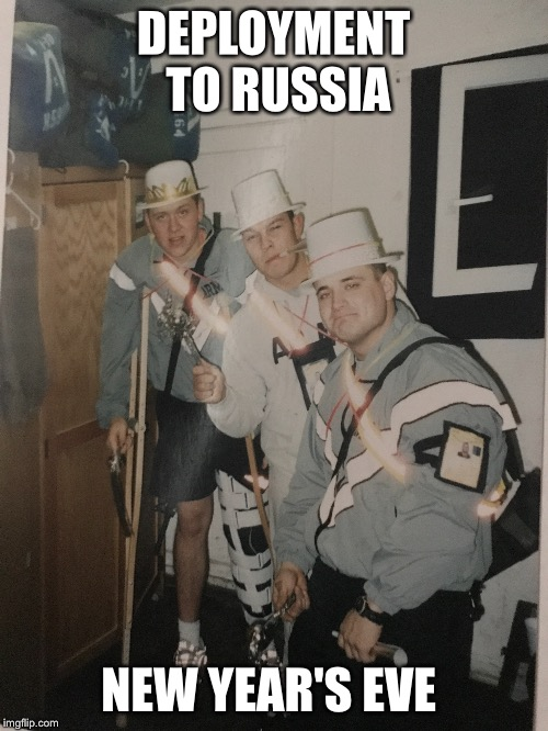 DEPLOYMENT TO RUSSIA NEW YEAR'S EVE | made w/ Imgflip meme maker
