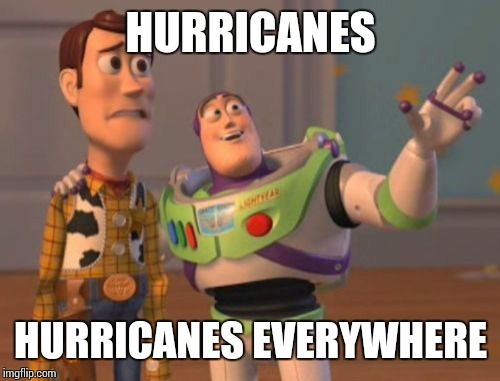 X, X Everywhere Meme | HURRICANES HURRICANES EVERYWHERE | image tagged in memes,x,x everywhere,x x everywhere | made w/ Imgflip meme maker