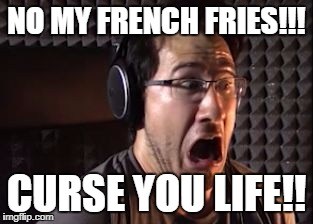 NO MY FRENCH FRIES!!! CURSE YOU LIFE!! | image tagged in markiplier | made w/ Imgflip meme maker
