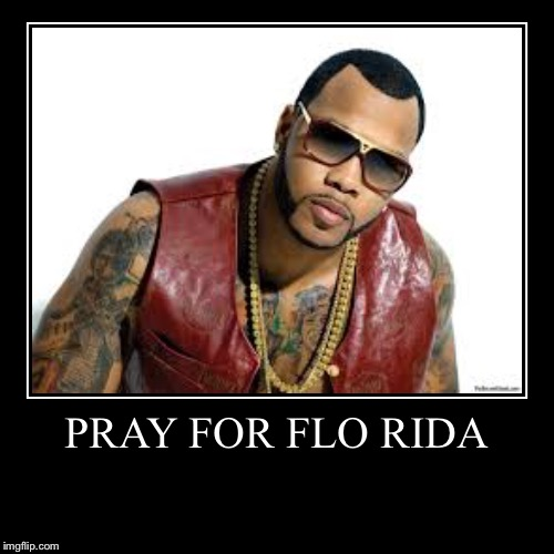 PRAY FOR FLO RIDA | | image tagged in funny,demotivationals,hurricane irma | made w/ Imgflip demotivational maker