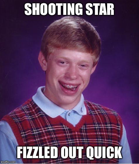Bad Luck Brian Meme | SHOOTING STAR FIZZLED OUT QUICK | image tagged in memes,bad luck brian | made w/ Imgflip meme maker