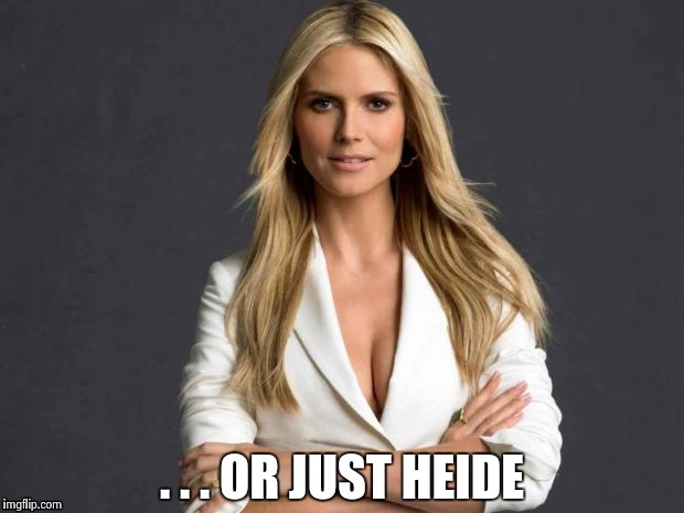 . . . OR JUST HEIDE | image tagged in wmbw | made w/ Imgflip meme maker