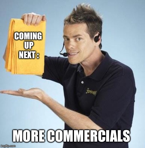 COMING UP NEXT : MORE COMMERCIALS | made w/ Imgflip meme maker