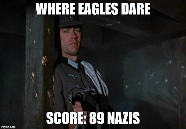 WHERE EAGLES DARE SCORE: 89 NAZIS | made w/ Imgflip meme maker