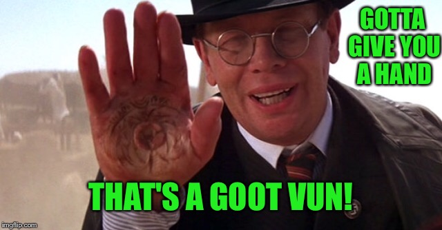 GOTTA GIVE YOU A HAND THAT'S A GOOT VUN! | made w/ Imgflip meme maker