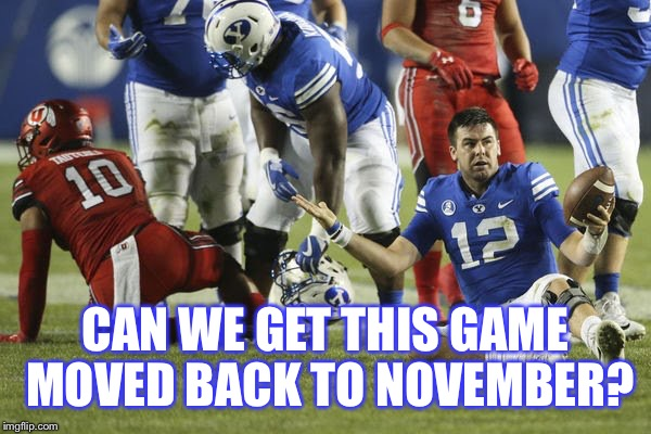 The Rivalry continues | CAN WE GET THIS GAME MOVED BACK TO NOVEMBER? | image tagged in byu,utah,football,ncaa,college football,football meme | made w/ Imgflip meme maker
