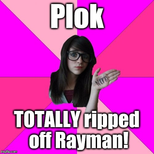 What im expecting anti-Plok nerds to say... | Plok TOTALLY ripped off Rayman! | image tagged in memes,idiot nerd girl,plok,rayman,snes,playstation | made w/ Imgflip meme maker