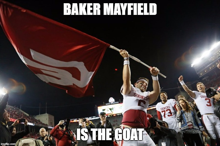 OU>>Ohio State | BAKER MAYFIELD IS THE GOAT | image tagged in memes,ncaa,football,college football,goat | made w/ Imgflip meme maker