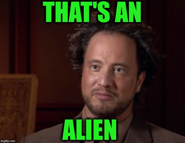 THAT'S AN ALIEN | made w/ Imgflip meme maker