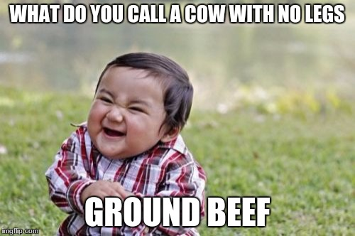 Evil Toddler Meme | WHAT DO YOU CALL A COW WITH NO LEGS GROUND BEEF | image tagged in memes,evil toddler | made w/ Imgflip meme maker