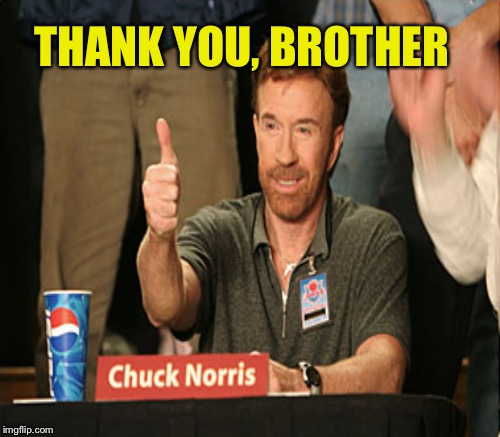 THANK YOU, BROTHER | made w/ Imgflip meme maker