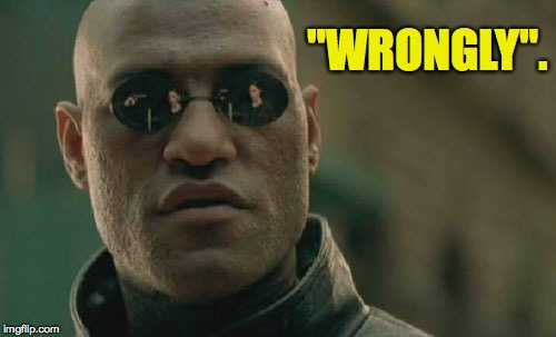 "Matrix Morpheus Meme | ""WRONGLY"". 