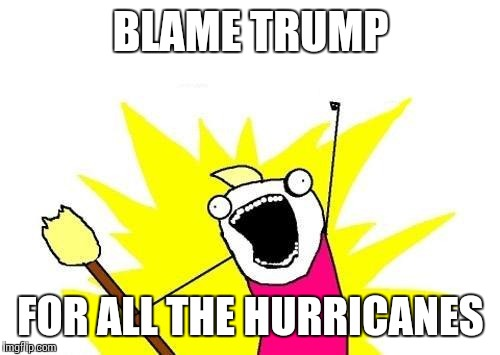 X All The Y Meme | BLAME TRUMP FOR ALL THE HURRICANES | image tagged in memes,x all the y | made w/ Imgflip meme maker