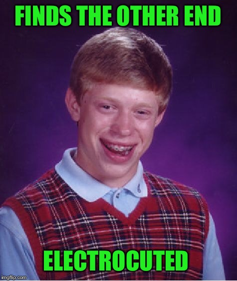 Bad Luck Brian Meme | FINDS THE OTHER END ELECTROCUTED | image tagged in memes,bad luck brian | made w/ Imgflip meme maker
