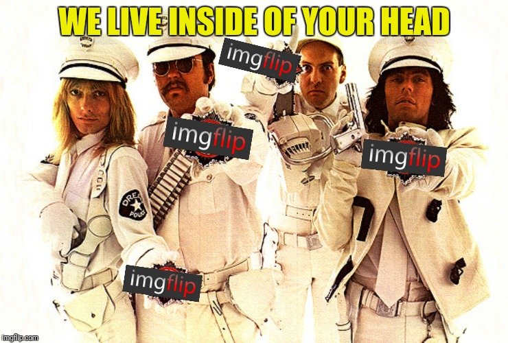 WE LIVE INSIDE OF YOUR HEAD | made w/ Imgflip meme maker