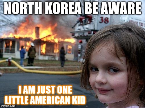 American population: over 326 million | NORTH KOREA BE AWARE I AM JUST ONE LITTLE AMERICAN KID | image tagged in memes,disaster girl | made w/ Imgflip meme maker