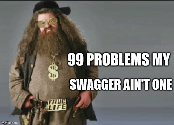 My Swagger | 99 PROBLEMS MY SWAGGER AIN'T ONE | image tagged in swagger,99 problems,a pimp named slickback,thug life,saggythugpants,big pimpin | made w/ Imgflip meme maker