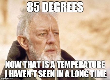 Obi Wan Kenobi Meme | 85 DEGREES NOW THAT IS A TEMPERATURE I HAVEN'T SEEN IN A LONG TIME | image tagged in memes,obi wan kenobi,AdviceAnimals | made w/ Imgflip meme maker