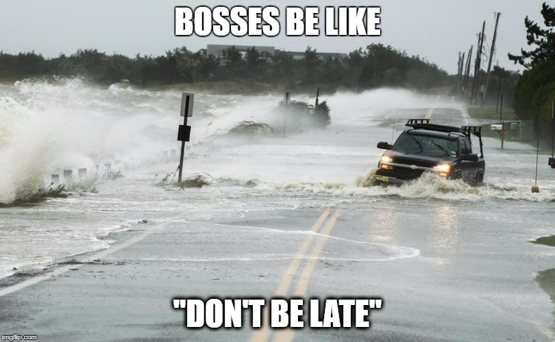 "BOSSES BE LIKE ""DON'T BE LATE"" 