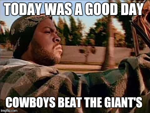Today Was A Good Day Meme | TODAY WAS A GOOD DAY COWBOYS BEAT THE GIANT'S | image tagged in memes,today was a good day | made w/ Imgflip meme maker