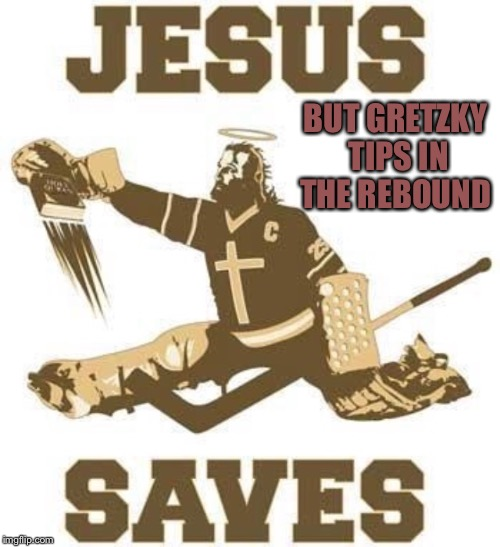 BUT GRETZKY TIPS IN THE REBOUND | made w/ Imgflip meme maker