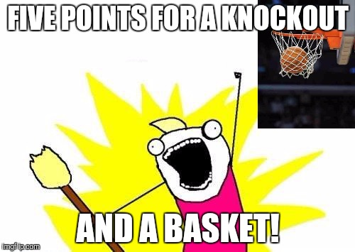 X All The Y Meme | FIVE POINTS FOR A KNOCKOUT AND A BASKET! | image tagged in memes,x all the y | made w/ Imgflip meme maker