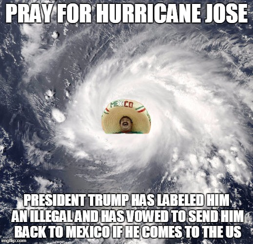 Poor Jose can't catch a break | image tagged in hurricane,hurricane jose,daca | made w/ Imgflip meme maker