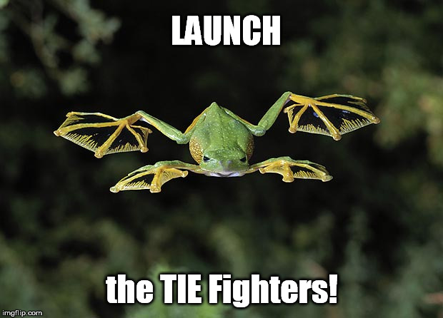 LAUNCH the TIE Fighters! | made w/ Imgflip meme maker