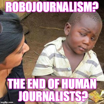 Third World Skeptical Kid Meme | ROBOJOURNALISM? THE END OF HUMAN JOURNALISTS? | image tagged in memes,third world skeptical kid | made w/ Imgflip meme maker