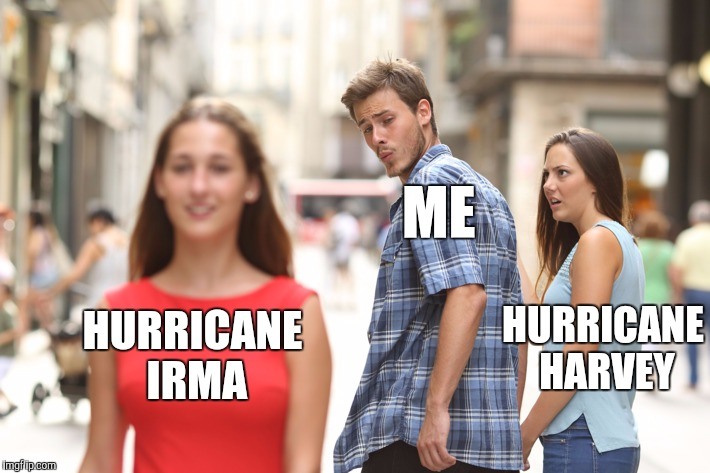 It's going to be a real soap opera if hurricane Jose makes landfall... | ME HURRICANE HARVEY HURRICANE IRMA | image tagged in guy looking at other girl,jbmemegeek,hurricane irma,hurricane harvey,memes,hurricane jose | made w/ Imgflip meme maker